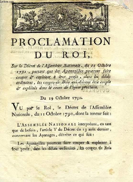 PROCLAMATION DU ROI, SUR LE DECRET DE L'ASSEMBLEE NATIONALE, DU 11 OCTOBRE 1790, PORTANT QUE LES APANAGISTES POURRONT FAIRE COUPER & EXPLOITER A LEUR PROFIT, LES COUPES DE BOIS QUI DOIVENT ETRE COUIPES DANS LE COURS DE L'HYVER PROCHAIN