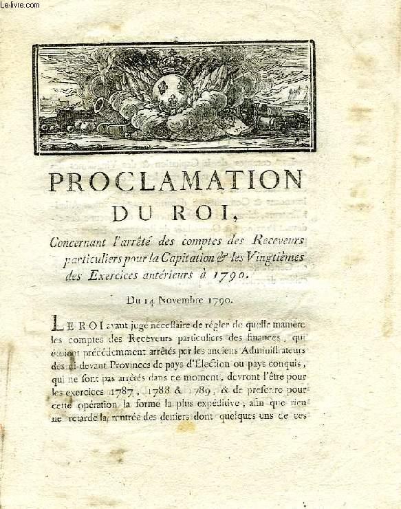 PROCLAMATION DU ROI, CONCERNANT L'ARRETE DES COMPTES DES RECEVEURS OARTICULIERS POUR LA CAPITATION & LES VONGTIEMES DES EXERCICES ANTERIEURS A 1790