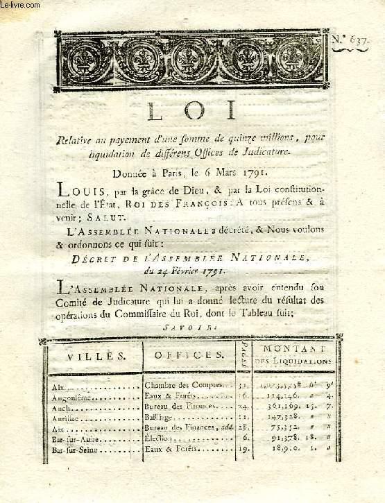LOI, N° 637, RELATIVE AU PAYEMENT D'UNE SOMME DE QUINZE MILLIONS, POUR LIQUIDATION DE DIFFERENS OFFICES DE JUDICATURE