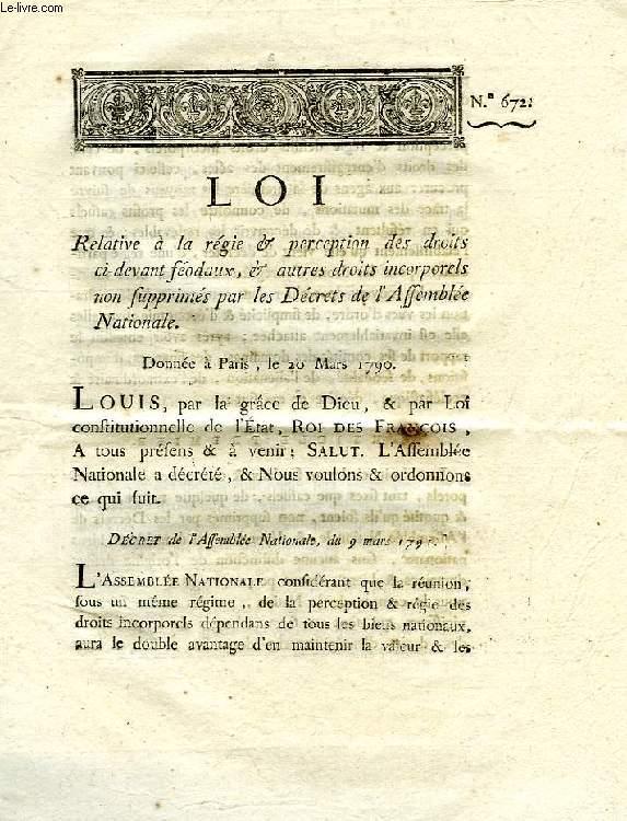 LOI, N° 672, RELATIVE A LA REGIE & PERCEPTION DES DROITS CI-DEVANT FEODAUX, & AUTRES DROITS INCORPORELS NON SUPPRIMES PAR LES DECRETS DE L'ASSEMBLEE NATIONALE