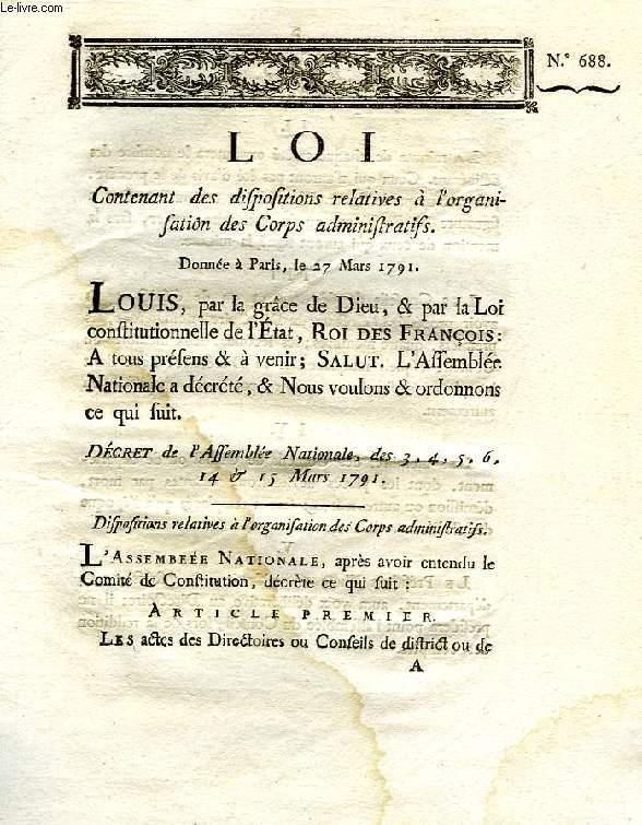 LOI, N° 688, CONTENANT DES DISPOSITIONS RELATIVES A L'ORGANISATION DES CORPS ADMINISTRATIFS