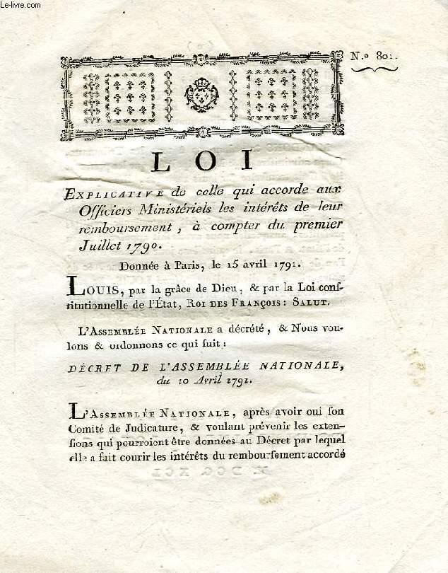 LOI, N° 801, EXPLICATIVE DE CELLE QUI ACCORDE AUX OFFICIERS MINISTERIELS LES INTERETS DE LEUR REMBOURSEMENT, A COMPTE DU PREMIER JUILLET 1790