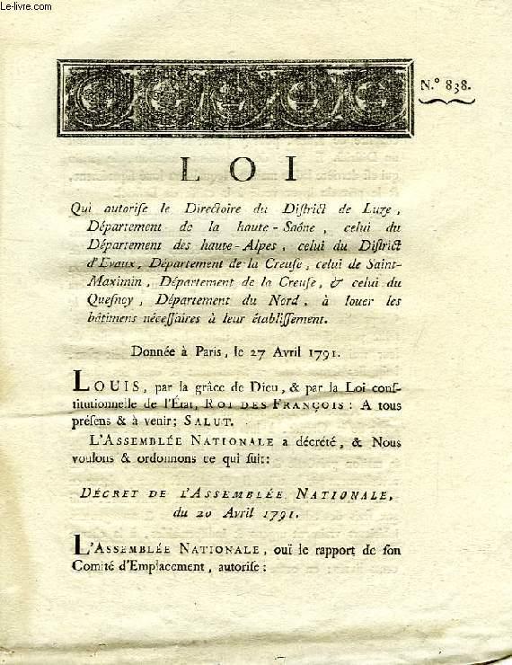 LOI, N° 838, QUI AUTORISE LE DIRECTOIRE DU DISTRICT DE LUZE (HAUTE-SAONE), CELUI DU DEPARTEMENT DES HAUTES-ALPES, ETC., A LOUER LES BATIMENS NECESSAIRES A LEUR ETABLISSEMENT