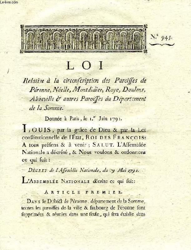 LOI, N° 945, RELATIVE A LA CIRCONSCRIPTION DES PAROISSES DE PERONNE, NEELLE, MONTDIDIER, ROYE, DOULENS, ABBEVILLE & AUTRES PAROISSES DU DEPARTEMENT DE LA SOMME