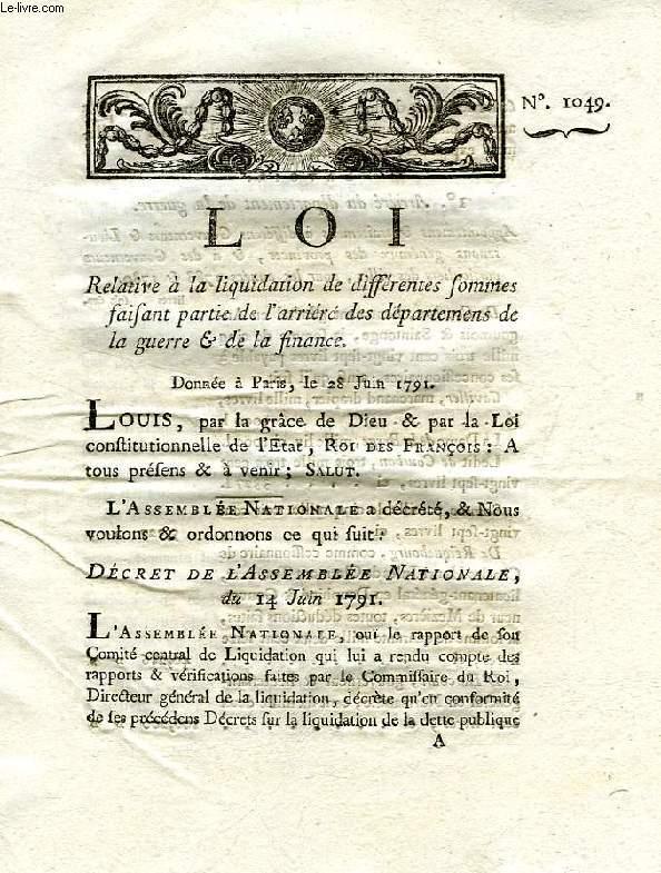 LOI, N° 1049, RELATIVE A LA LIQUIDATION DE DIFFERENTES SOMMES FAISANT PARTIE DE L'ARRIERE DES DEPARTEMENS DE LA GUERRE & DE LA FINANCE