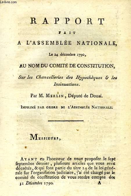 RAPPORT FAIT A L'ASSEMBLEE NATIONALE, AU NOM DU COMITE DE CONSTITUTION, SUR LES CHANCELLERIES DES HYPOTHEQUES & LES INSINUATIONS