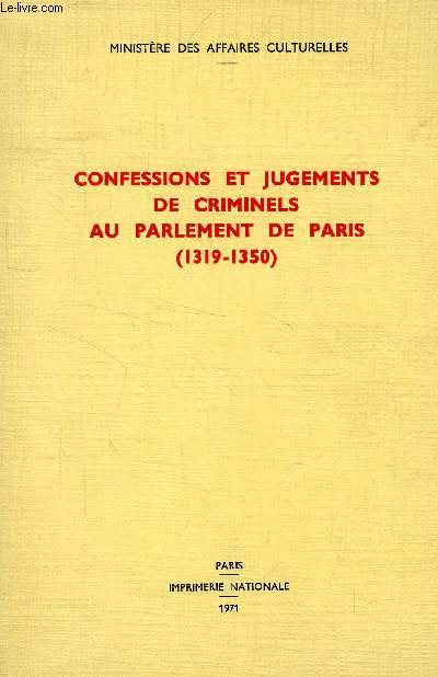 CONFESSIONS ET JUGEMENTS DE CRIMINELS AU PARLEMENT DE PARIS (1319-1350)