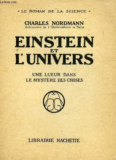 EINSTEIN ET L'UNIVERS, UNE LUEUR DANS LE MYSTERE DES CHOSES