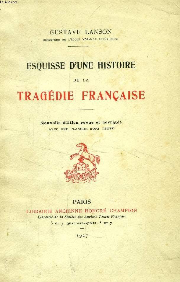 ESQUISSE D'UNE HISTOIRE DE LA TRAGEDIE FRANCAISE