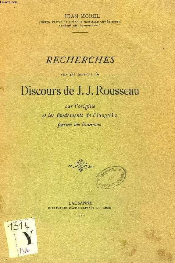 RECHERCHES SUR LES SOURCES DU DISCOURS DE J. J. ROUSSEAU SUR L'ORIGINE ET LES FONDEMENTS DE L'INEGALITE PARMI LES HOMMES