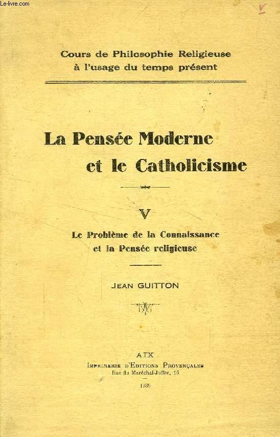 LA PENSEE MODERNE ET LE CATHOLICISME, V, LE PROBLEME DE LA CONNAISSANCE ET LA PENSEE RELIGIEUSE