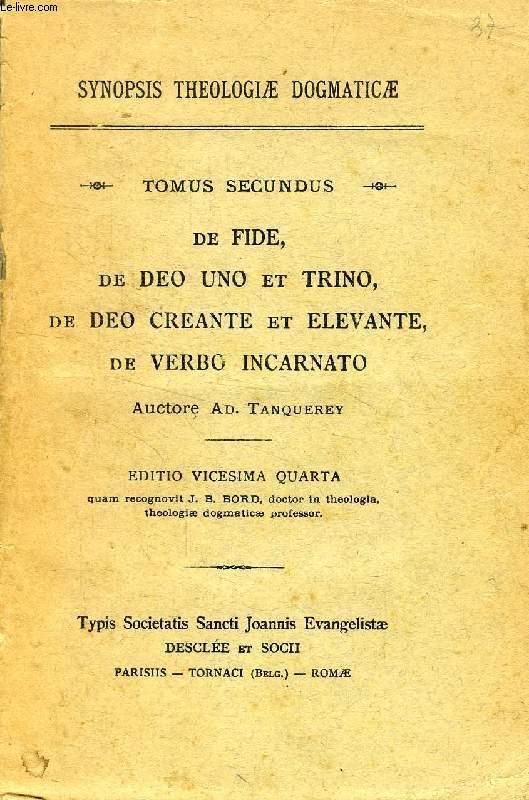 SYNOPSIS THEOLOGIAE DOGMATICAE, TOMUS II: DE FIDE, DE DEO UNO ET TRINO, DE DEO CREANTE ET ELEVANTE, DE VERBO INCARNATO