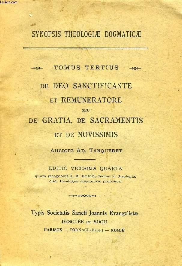 SYNOPSIS THEOLOGIAE DOGMATICAE, TOMUS III: DE DEO SANCTIFICANTE ET REMUNERATORE, SEU DE GRATIA, DE SACRAMENTIS ET DE NOVISSIMIS