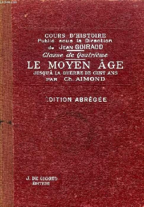 LE MOYEN AGE JUSQU'A LA GUERRE DE CENT ANS (FIN DU Ve SIECLE - 1328), CLASSE DE 4e (EDITION ABREGEE)
