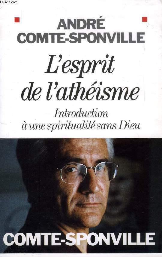 L'ESPRIT DE L'ATHEISME, INTRODUCTION A UNE SPIRITUALITE SANS DIEU