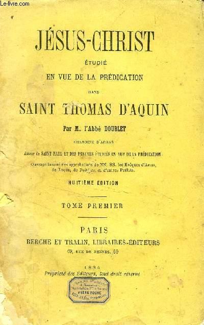 JESUS-CHRIST ETUDIE EN VUE DE LA PREDICATION DANS SAINT THOMAS D'AQUIN, TOME I