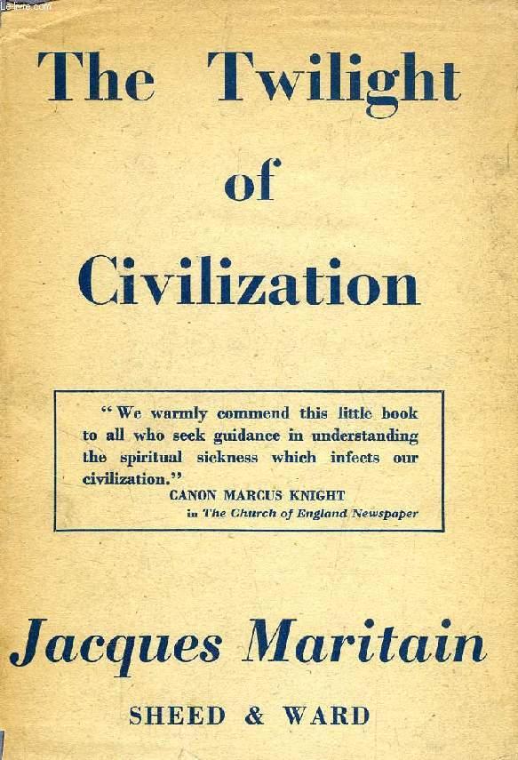THE TWILIGHT OF CIVILIZATION