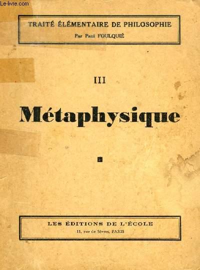 TRAITE ELEMENTAIRE DE PHILOSOPHIE, III, METAPHYSIQUE