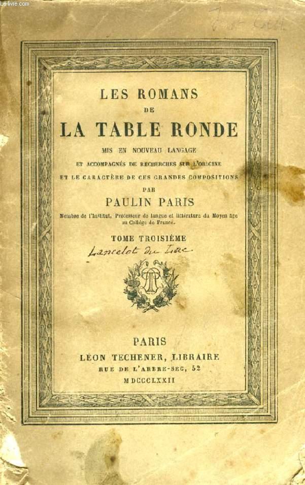LES ROMANS DE LA TABLE RONDE MIS EN NOUVEAU LANGAGE, TOME III (LANCELOT DU LAC)