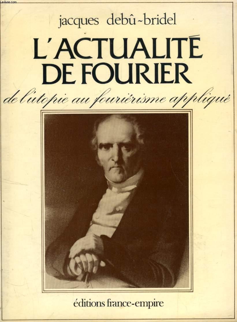 L'ACTUALITE DE FOURIER, DE L'UTOPIE AU FOURIERISME APPLIQUE