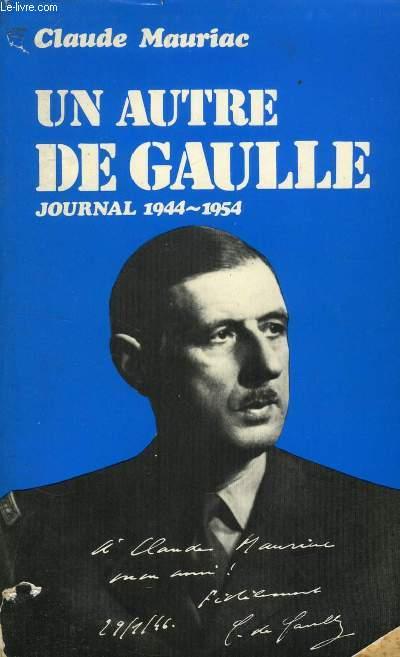 UN AUTRE DE GAULLE, JOURNAL 1944-1954 (LE TEMPS IMMOBILE)