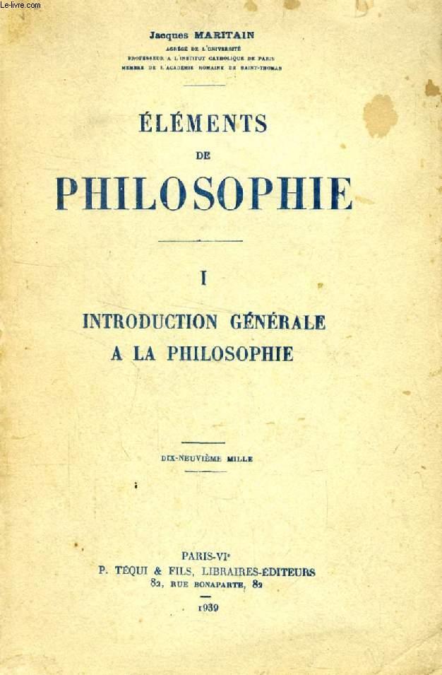ELEMENTS DE PHILOSOPHIE, TOME I, INTRODUCTION GENERALE A LA PHILOSOPHIE