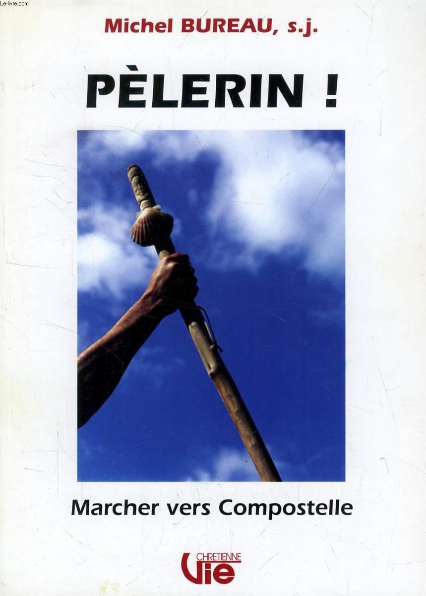 PELERIN !, MARCHER VERS COMPOSTELLE (SUPPLEMENT A VIE CHRETIENNE, N° 473)