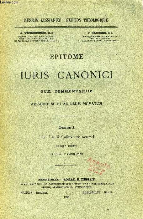 EPITOME IURIS CANONICI CUM COMMENTARIIS, AD SCHOLAS ET AD USUM PRIVATUM, TOMUS I, LIBRI I-II CODICIS IURIS CANONICI