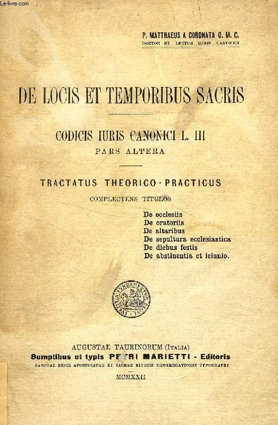 DE LOCIS ET TEMPORIBUS SACRIS, CODICIS IURIS CANONICI L. III, PARS ALTERA, TRACTATUS THEORICO-PRACTICUS