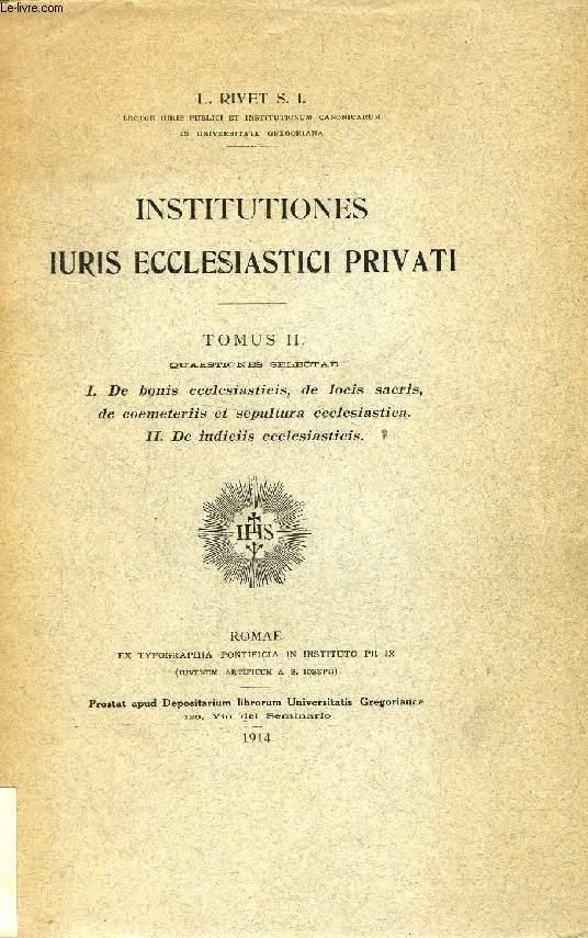 INSTITUTIONES IURIS ECCLESIASTICI PRIVATI, TOMUS II