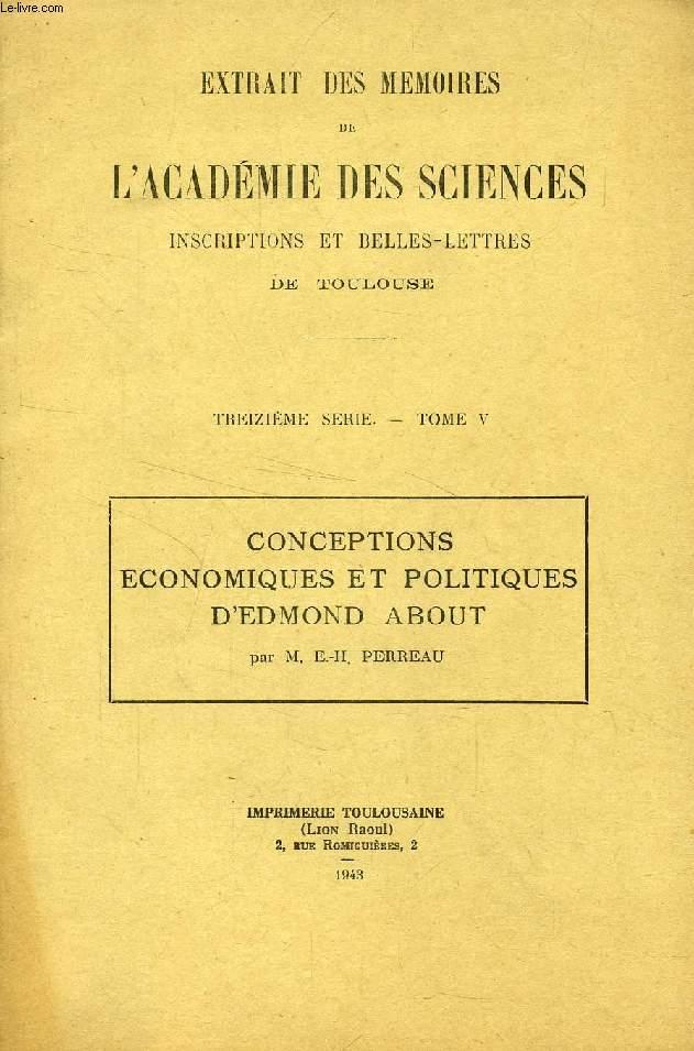CONCEPTIONS ECONOMIQUES ET POLITIQUES D'EDMOND ABOUT (EXTRAIT DES MEMOIRES DE L'ACADEMIE DES SCIENCES, INSCRIPTIONS ET BELLES-LETTRES DE TOULOUSE, XIIIe SERIE, TOME V)