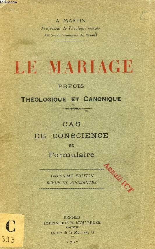 LE MARIAGE, PRECIS THEOLOGIQUE ET CANONIQUE, CAS DE CONSCIENCE ET FORMULAIRE