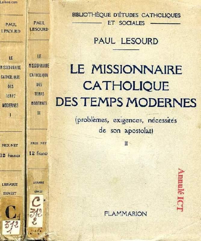 LE MISSIONNAIRE CATHOLIQUE DES TEMPS MODERNES, 2 TOMES, PROBLEMES, EXIGENCES, NECESSITES DE SON APOSTOLAT