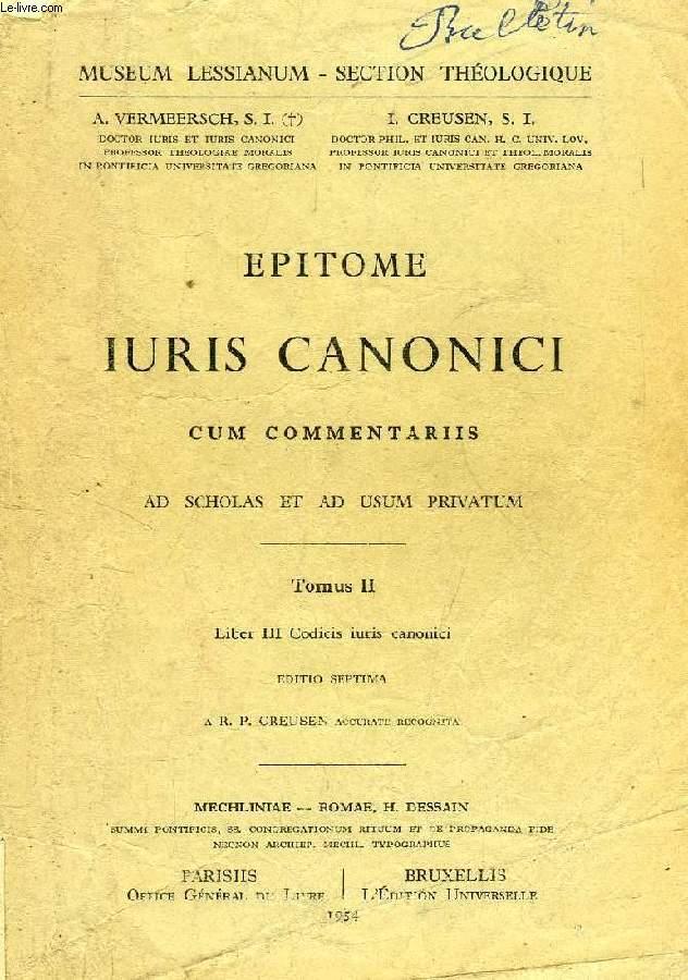 EPITOME IURIS CANONICI CUM COMMENTARIIS, AD SCHOLAS ET AD USUM PRIVATUM, TOMUS II, LIBER III CODICIS IURIS CANONICI