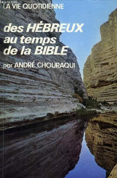 LA VIE QUOTIDIENNE DES HEBREUX AU TEMPS DE LA BIBLE, ROIS ET PROHETES