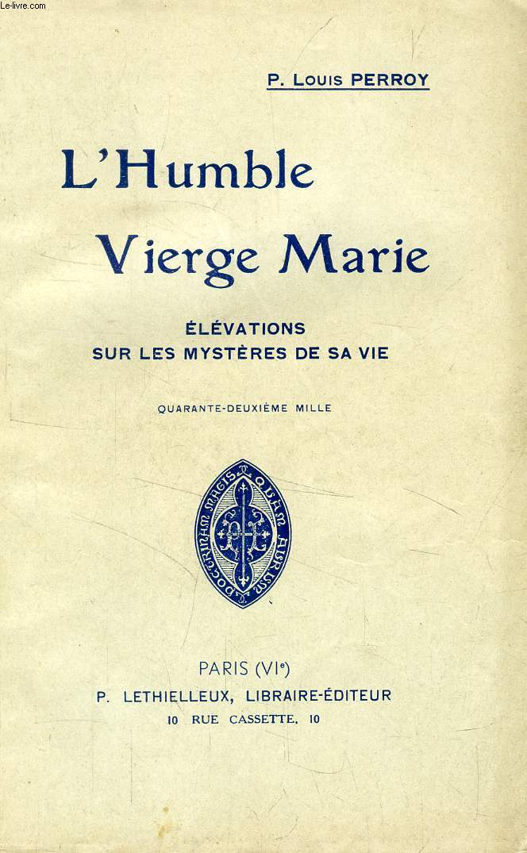 L'HUMBLE VIERGE MARIE, ELEVATIONS SUR LES MYSTERES DE SA VIE