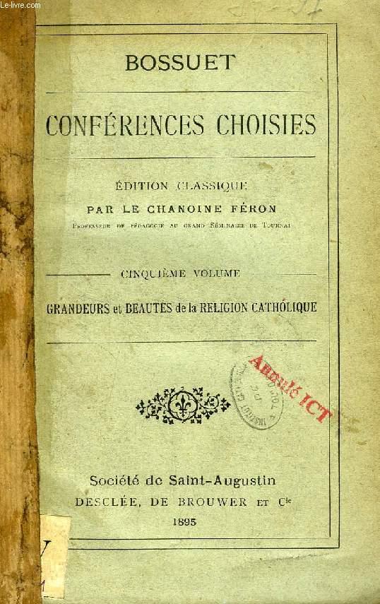 CONFERENCES CHOISIES, TOME V, GRANDEURS ET BEAUTES DE LA RELIGION CATHOLIQUE