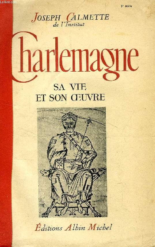 CHARLEMAGNE, SA VIE ET SON OEUVRE