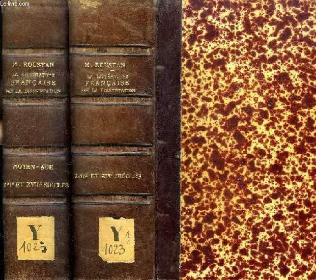 LA LITTERATURE FRANCAISE PAR LA DISSERTATION, DU MOYEN-AGE AU XIXe SIECLE, 2 VOLUMES