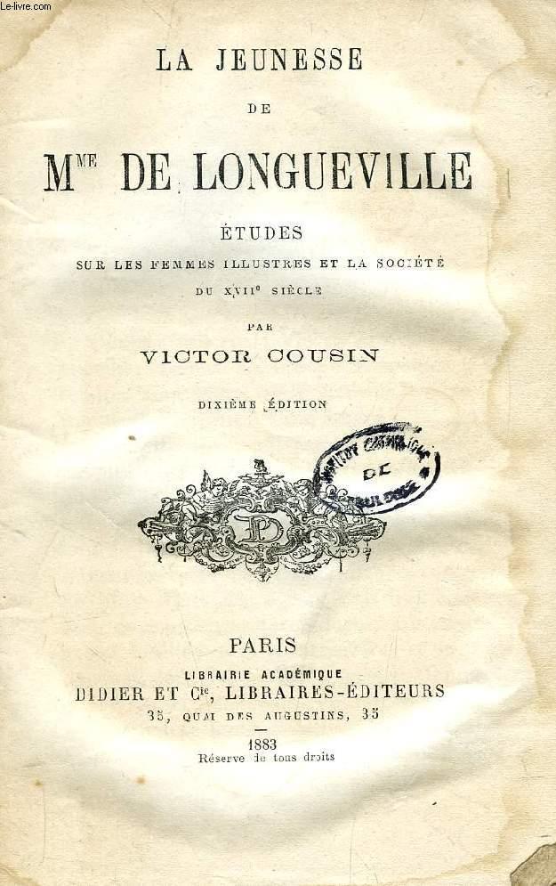 LA JEUNESSE DE Mme DE LONGUEVILLE, ETUDES SUR LES FEMMES ILLUSTRES ET LA SOCIETE DU XVIIe SIECLE