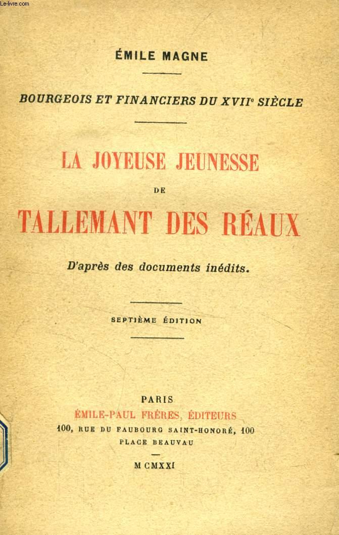 LA JOYEUSE JEUNESSE DE TALLEMANT DES REAUX / LA FIN TROUBLEE DE TALLEMANT DES REAUX, D'APRES DES DOCUMENTS INEDITS (2 VOLUMES)