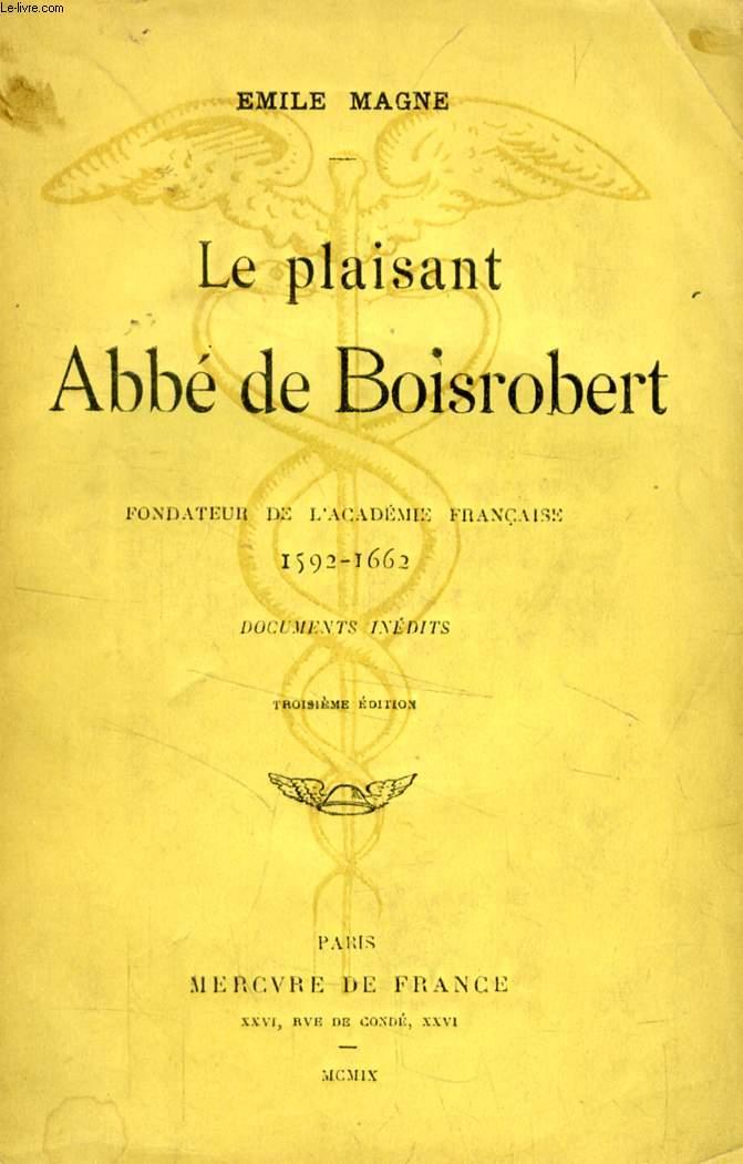 LE PLAISANT ABBE DE BOISROBERT, FONDATEUR DE L'ACADEMIE FRANCAISE, 1592-1662