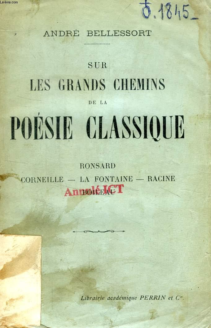 SUR LES CHEMINS DE LA POESIE CLASSIQUE, RONSARD, CORNEILLE, LA FONTAINE, RACINE, BOILEAU