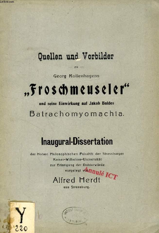 QUELLEN UND VORBILDER ZU GEORG ROLLENHAGENS 'FROSCHMEUSELER' UND SEINE EINWIRKUNG AUF JAKOB BALDES BATRACHOMYOMACHIA (INAUGURAL-DISSERTATION)