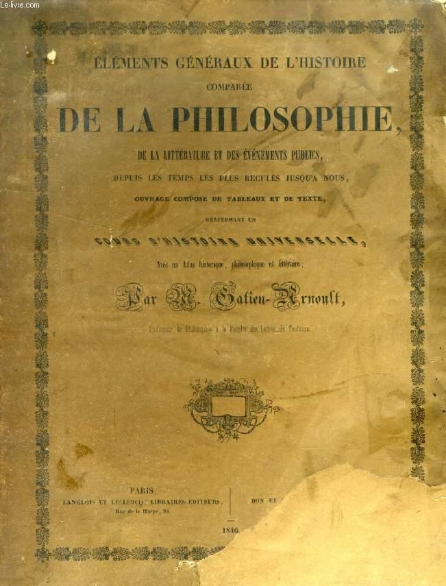 ELEMENTS GENERAUX DE L'HISTOIRE COMPAREE DE LA PHILOSOPHIE, DE LA LITTERATURE ET DES EVENEMENTS PUBLICS, DEPUIS LES TEMPS LES PLUS RECULES JUSQU'A NOS JOURS