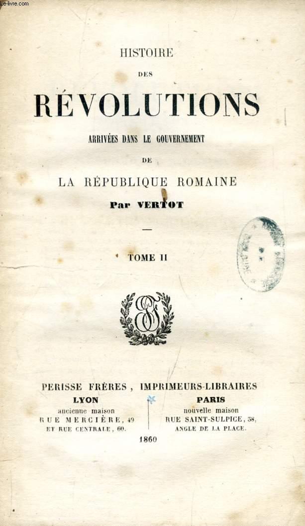 HISTOIRE DES REVOLUTIONS ARRIVEES DANS LE GOUVERNEMENT DE LA REPUBLIQUE ROMAINE, 2 TOMES