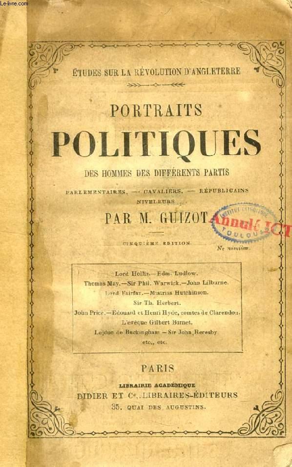 PORTRAITS POLITIQUES DES HOMMES DE DIFFERENTS PARTIS, PARLEMENTAIRES, CAVALIERS, REPUBLICAINS, NIVELEURS