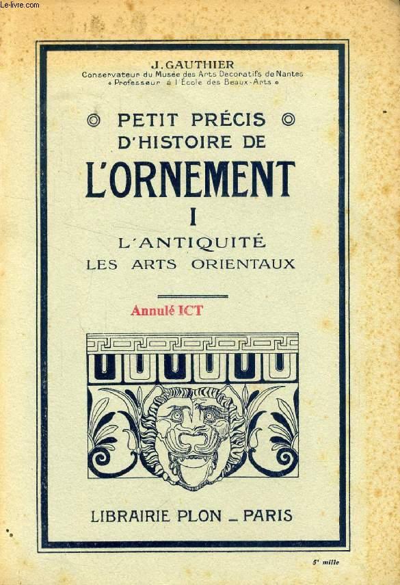 PETIT PRECIS D'HISTOIRE DE L'ORNEMENT, I, L'ANTIQUITE, LES ARTS ORIENTAUX