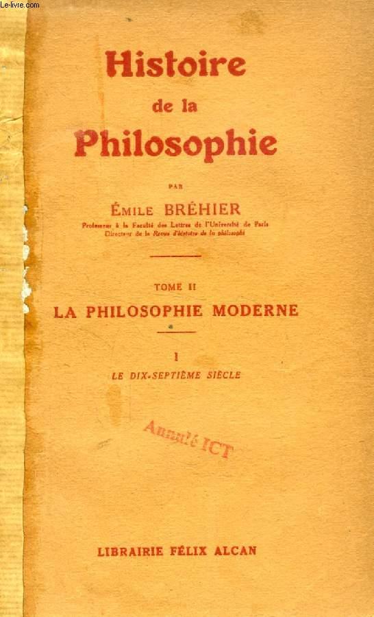 HISTOIRE DE LA PHILOSOPHIE, TOME II, LA PHILOSOPHIE MODERNE, 1, LE DIX-SEPTIEME SIECLE