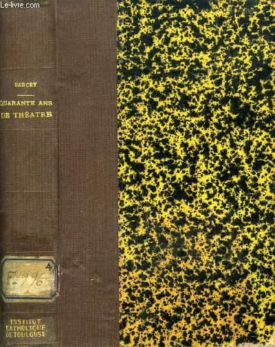 QUARANTE ANS DE THEATRE (FEUILLETONS DRAMATIQUES) (Victor Hugo. Dumas Père. Scribe. Casimir Delavigne. Balzac. G. Sand. E. Legouvé. A. de Musset. Ponsard. D'Ennery. Labiche, etc.)